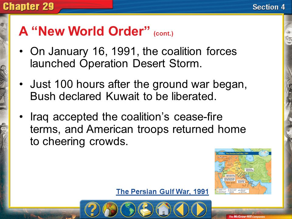 Section 4 On January 16, 1991, the coalition forces launched Operation Desert Storm. Just 100 hours after the ground war began, Bush declared Kuwait t