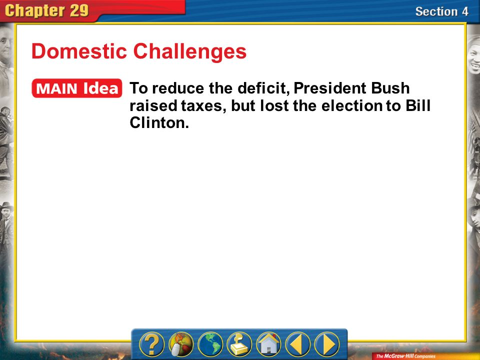Section 4 Domestic Challenges To reduce the deficit, President Bush raised taxes, but lost the election to Bill Clinton.
