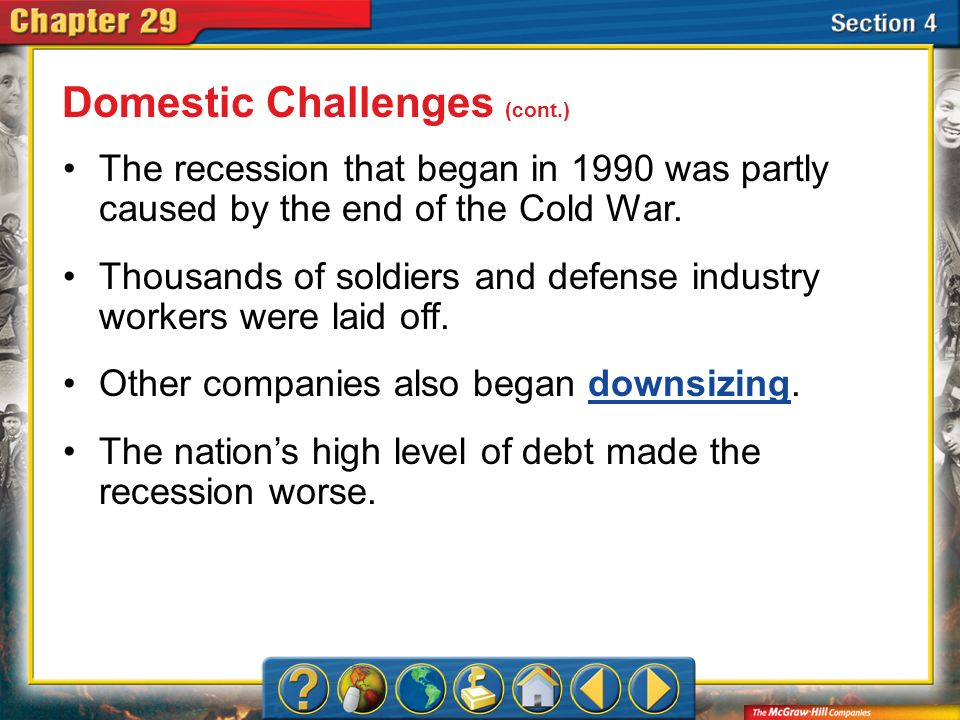 Section 4 The recession that began in 1990 was partly caused by the end of the Cold War. Thousands of soldiers and defense industry workers were laid