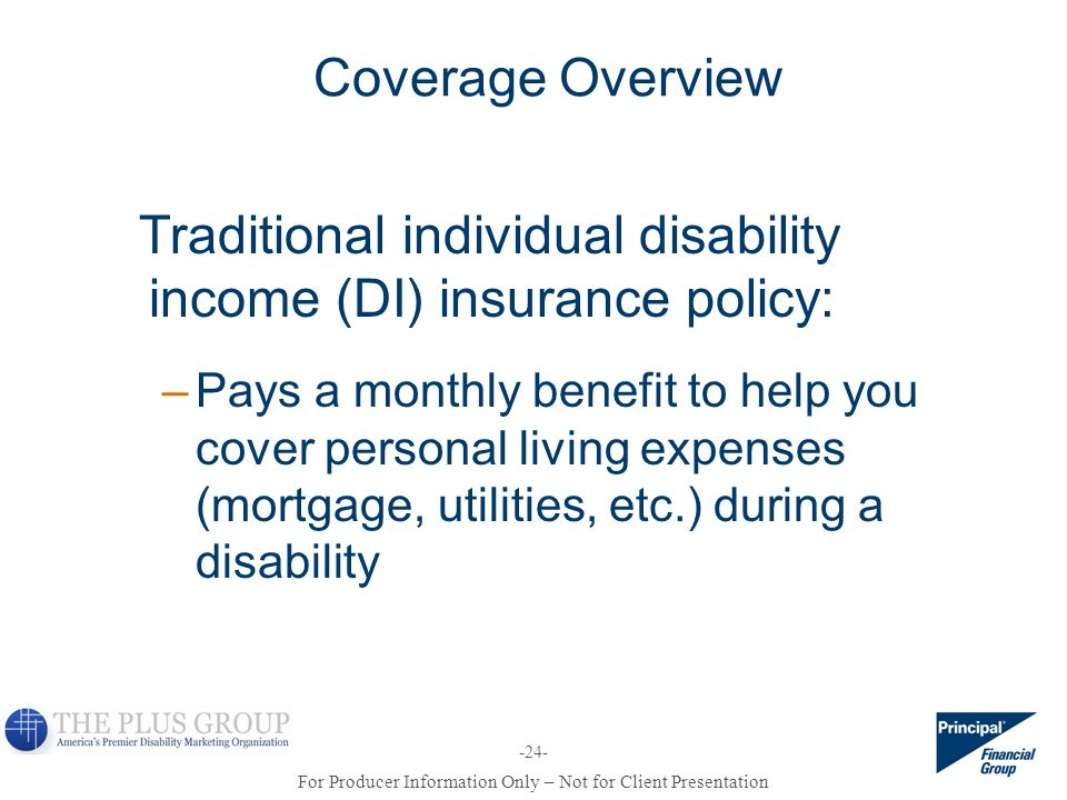 For Producer Information Only – Not for Client Presentation -24- Coverage Overview Traditional individual disability income (DI) insurance policy: –Pa