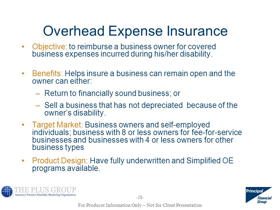 For Producer Information Only – Not for Client Presentation -28- Overhead Expense Insurance Objective: to reimburse a business owner for covered busin