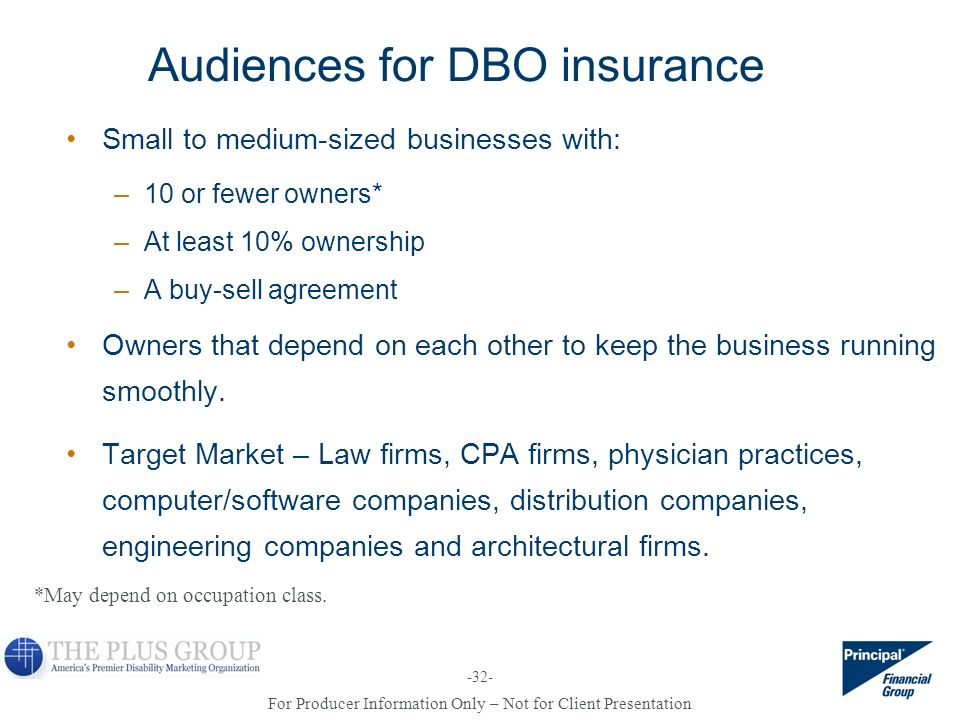 For Producer Information Only – Not for Client Presentation -32- Audiences for DBO insurance Small to medium-sized businesses with: –10 or fewer owner