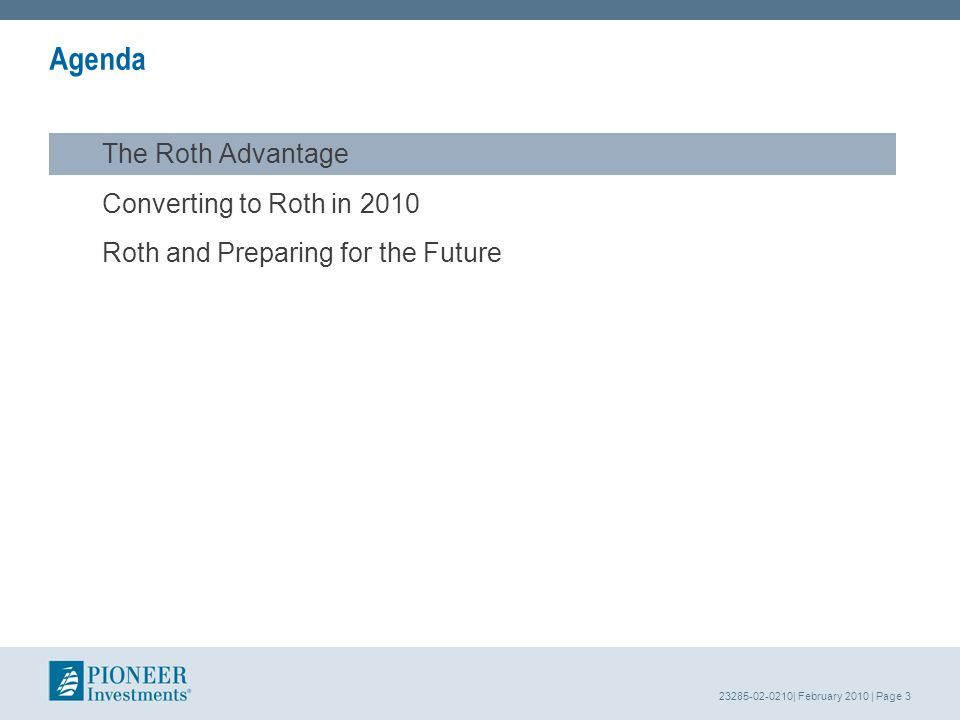 23285-02-0210| February 2010 | Page 3 Agenda The Roth Advantage Converting to Roth in 2010 Roth and Preparing for the Future
