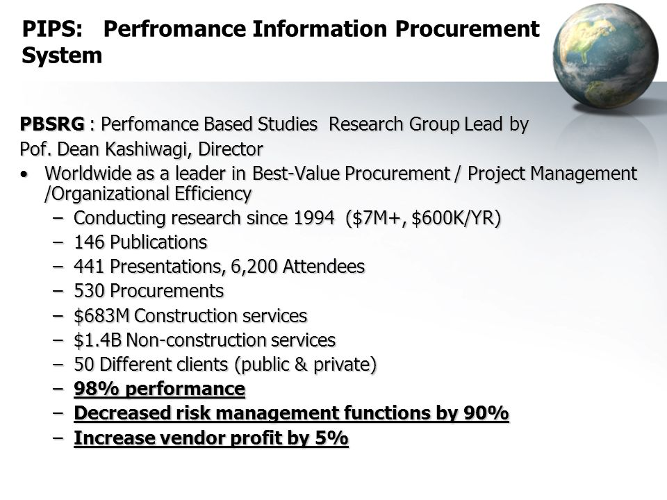 Best Value PIPS Best Value PIPS PIPS: Perfromance Information Procurement System P erformance B ased S tudies R esearch G roup (PBSRG) www.pbsrg.com P