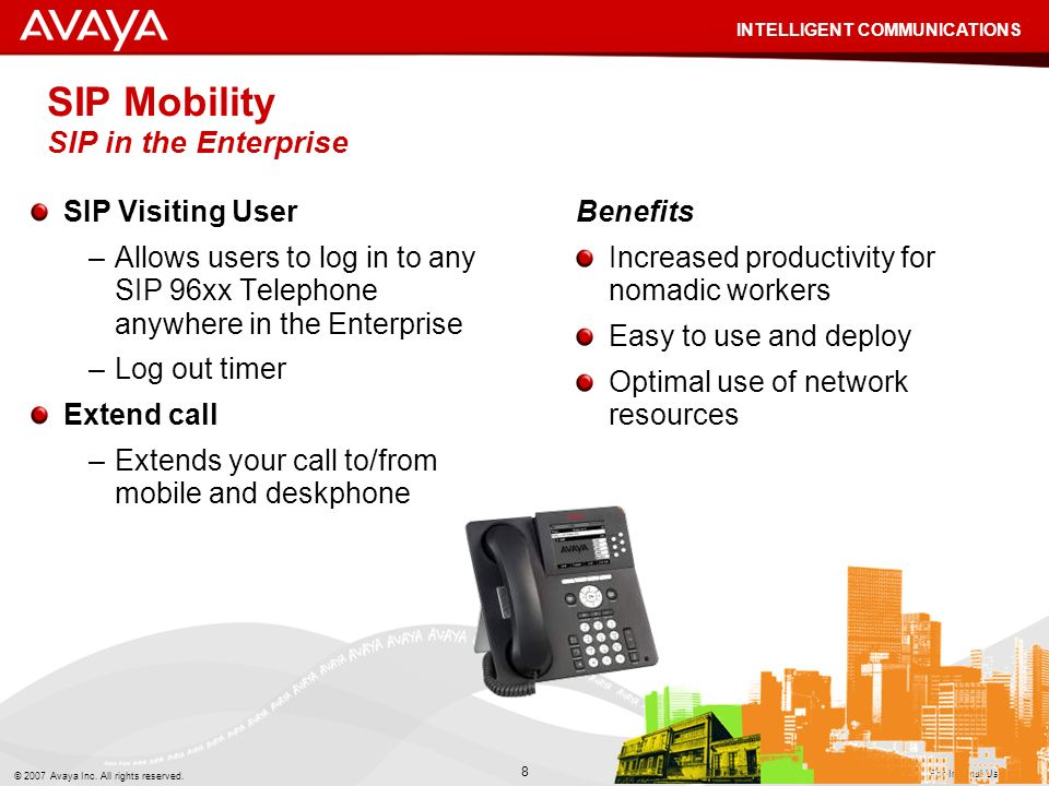 © 2007 Avaya Inc. All rights reserved. INTELLIGENT COMMUNICATIONS 8 Avaya – Proprietary & Confidential. For Internal Use Only. SIP Mobility SIP in the
