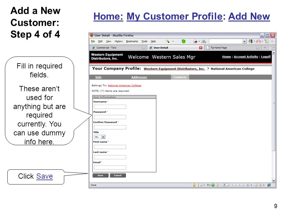 9 Click Save Add a New Customer: Step 4 of 4 Home: My Customer Profile: Add New Fill in required fields.