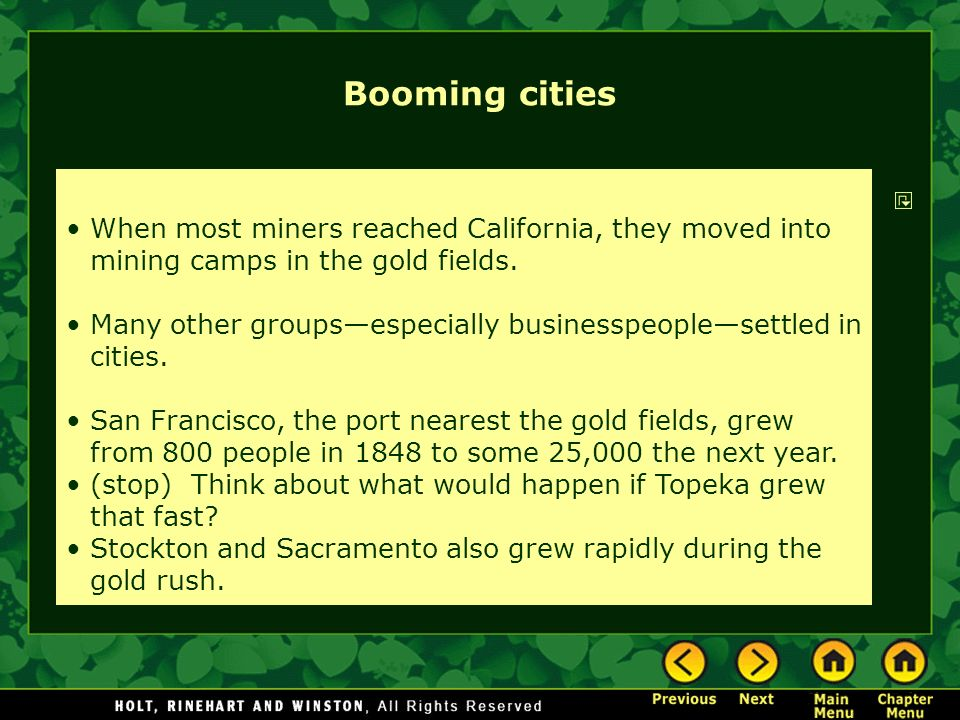 Booming cities When most miners reached California, they moved into mining camps in the gold fields. Many other groupsespecially businesspeoplesettled