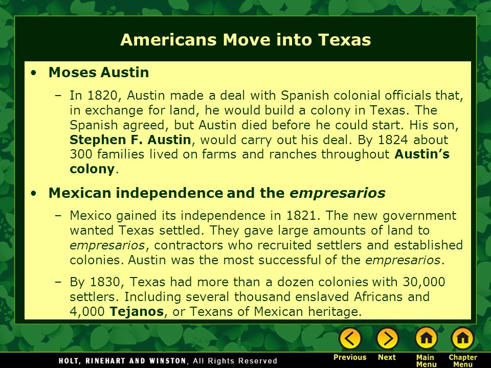 Americans Move into Texas Moses Austin –In 1820, Austin made a deal with Spanish colonial officials that, in exchange for land, he would build a colon