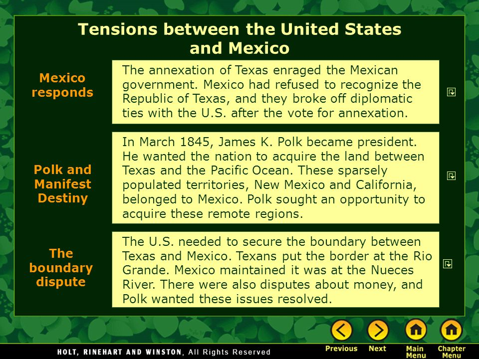 Tensions between the United States and Mexico In March 1845, James K. Polk became president. He wanted the nation to acquire the land between Texas an