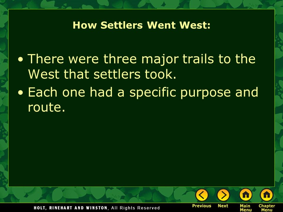How Settlers Went West: There were three major trails to the West that settlers took. Each one had a specific purpose and route.