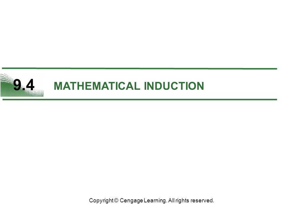 9.4 MATHEMATICAL INDUCTION Copyright © Cengage Learning. All rights reserved.