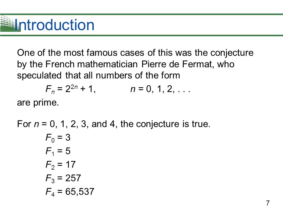 7 Introduction One of the most famous cases of this was the conjecture by the French mathematician Pierre de Fermat, who speculated that all numbers o