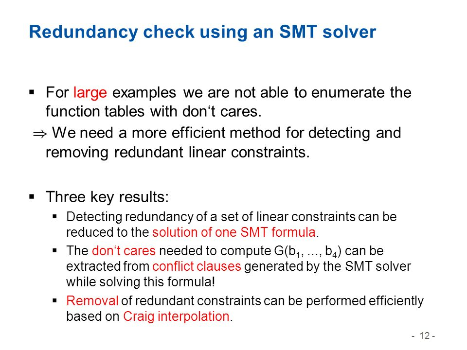 - 12 - Redundancy check using an SMT solver For large examples we are not able to enumerate the function tables with dont cares.