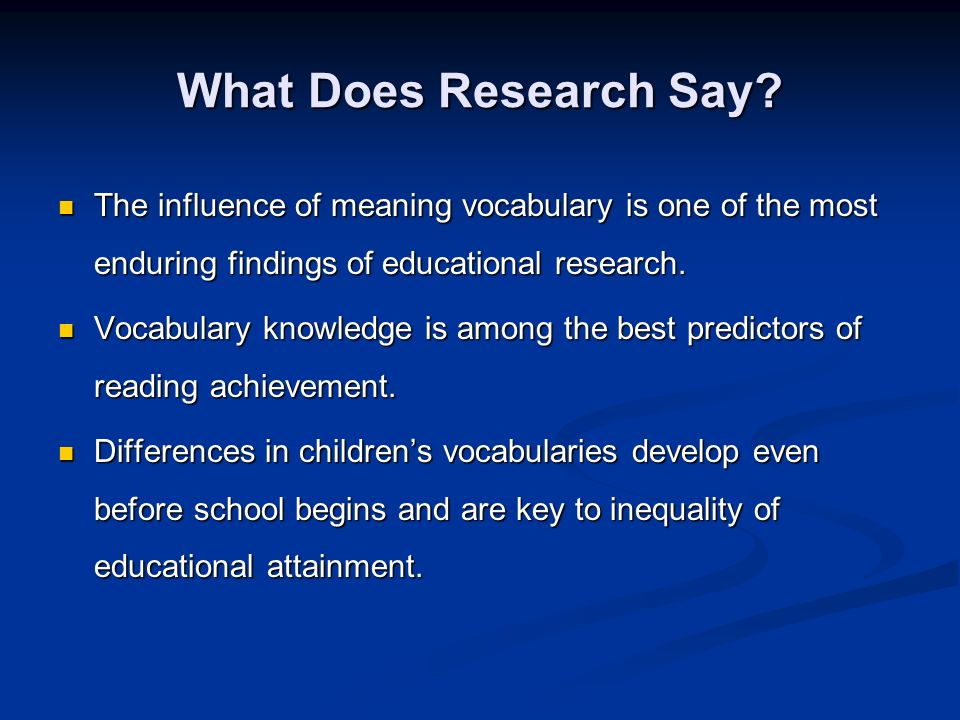 What Does Research Say? The influence of meaning vocabulary is one of the most enduring findings of educational research. The influence of meaning voc
