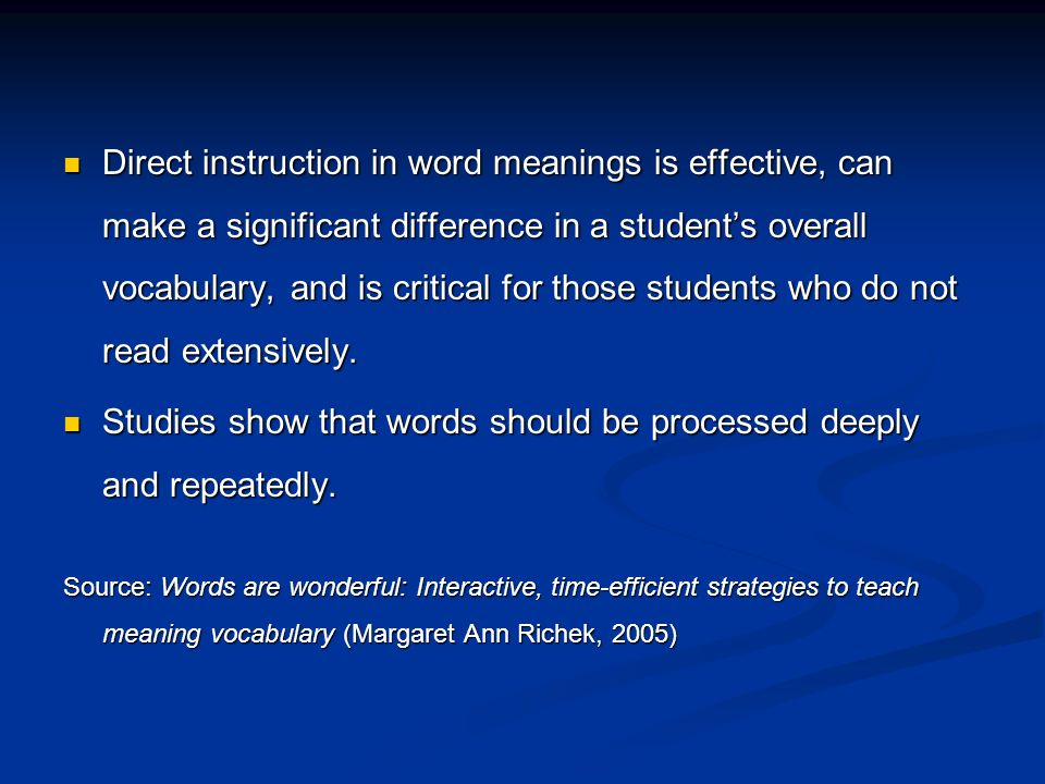 Direct instruction in word meanings is effective, can make a significant difference in a students overall vocabulary, and is critical for those studen