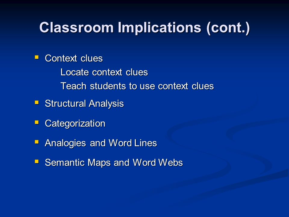 Classroom Implications (cont.) Context clues Context clues Locate context clues Locate context clues Teach students to use context clues Teach student
