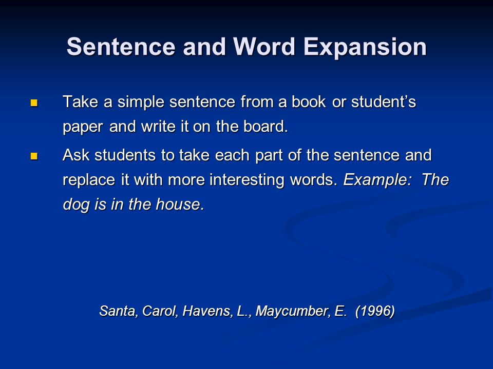 Sentence and Word Expansion Take a simple sentence from a book or students paper and write it on the board. Take a simple sentence from a book or stud
