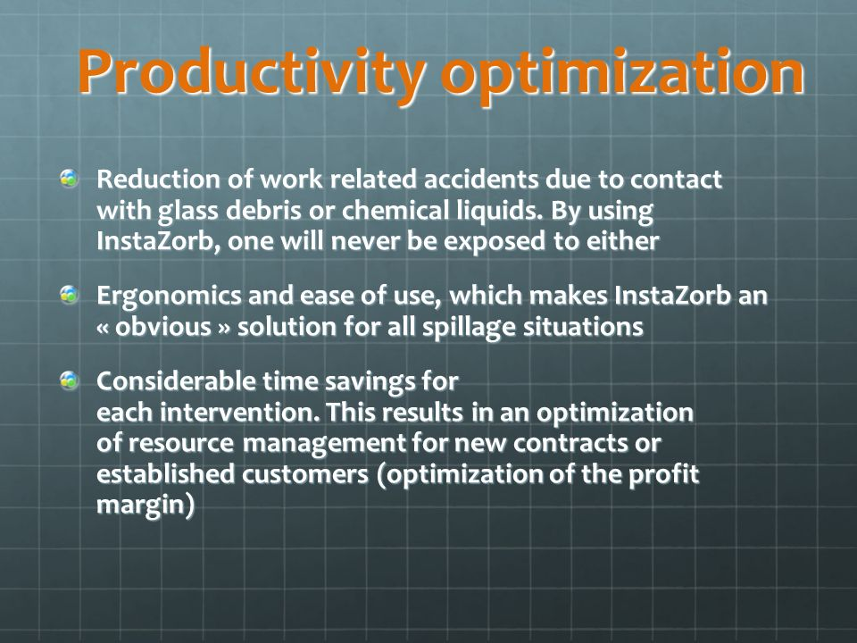 Productivity optimization Reduction of work related accidents due to contact with glass debris or chemical liquids.