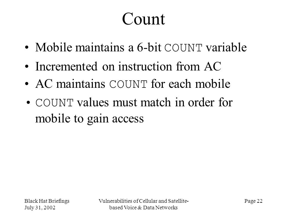 Black Hat Briefings July 31, 2002 Vulnerabilities of Cellular and Satellite- based Voice & Data Networks Page 22 Count Mobile maintains a 6-bit COUNT