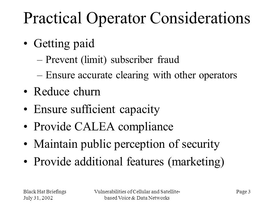 Black Hat Briefings July 31, 2002 Vulnerabilities of Cellular and Satellite- based Voice & Data Networks Page 3 Practical Operator Considerations Gett