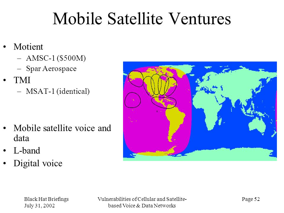 Black Hat Briefings July 31, 2002 Vulnerabilities of Cellular and Satellite- based Voice & Data Networks Page 52 Mobile Satellite Ventures Motient –AM