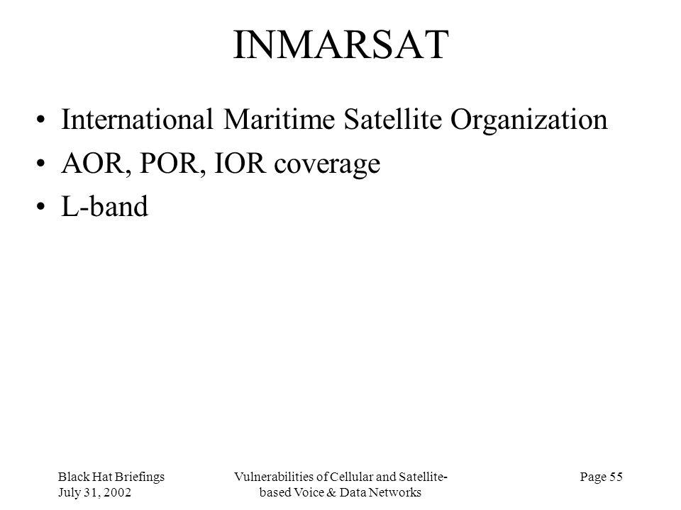 Black Hat Briefings July 31, 2002 Vulnerabilities of Cellular and Satellite- based Voice & Data Networks Page 55 INMARSAT International Maritime Satel