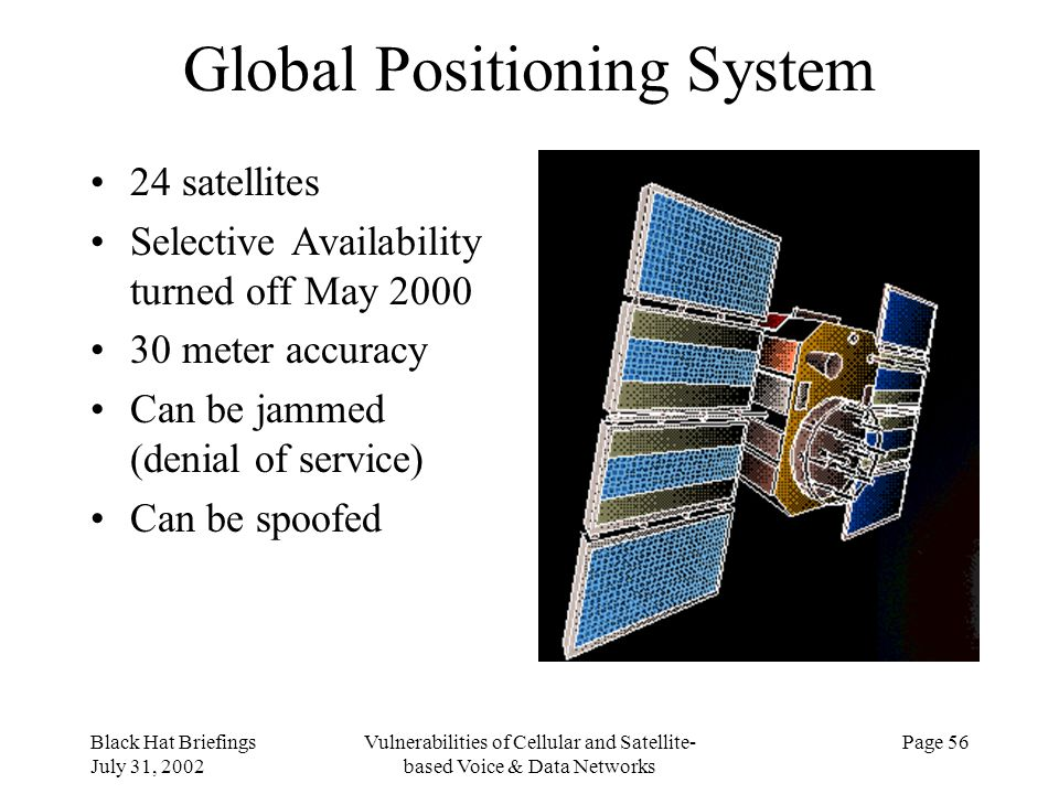 Black Hat Briefings July 31, 2002 Vulnerabilities of Cellular and Satellite- based Voice & Data Networks Page 56 Global Positioning System 24 satellit