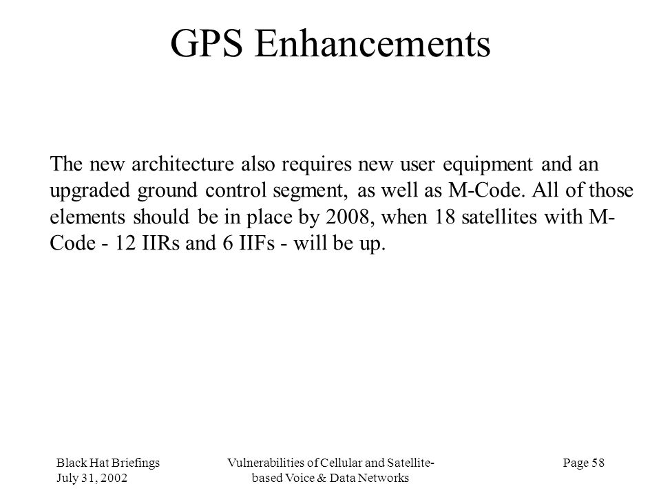 Black Hat Briefings July 31, 2002 Vulnerabilities of Cellular and Satellite- based Voice & Data Networks Page 58 GPS Enhancements The new architecture