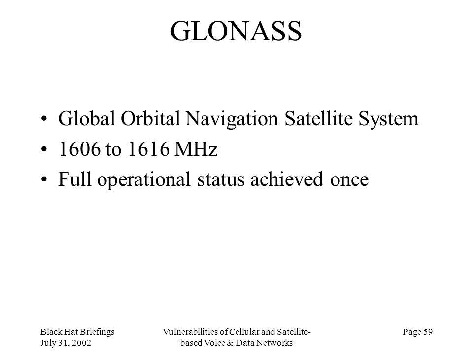 Black Hat Briefings July 31, 2002 Vulnerabilities of Cellular and Satellite- based Voice & Data Networks Page 59 GLONASS Global Orbital Navigation Sat