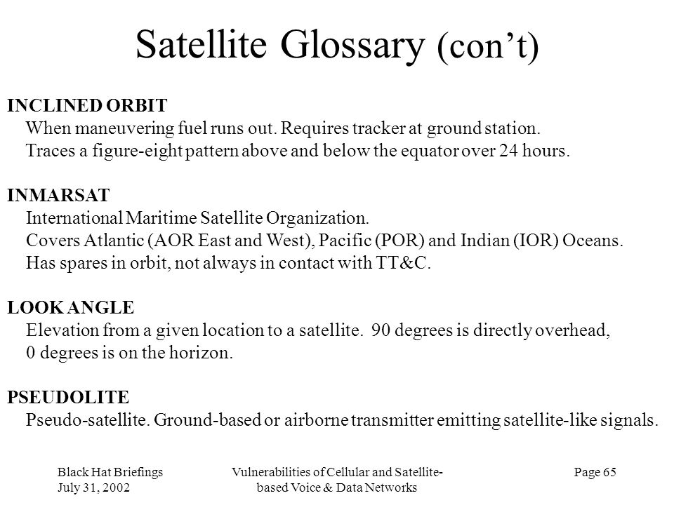 Black Hat Briefings July 31, 2002 Vulnerabilities of Cellular and Satellite- based Voice & Data Networks Page 65 Satellite Glossary (cont) INCLINED OR