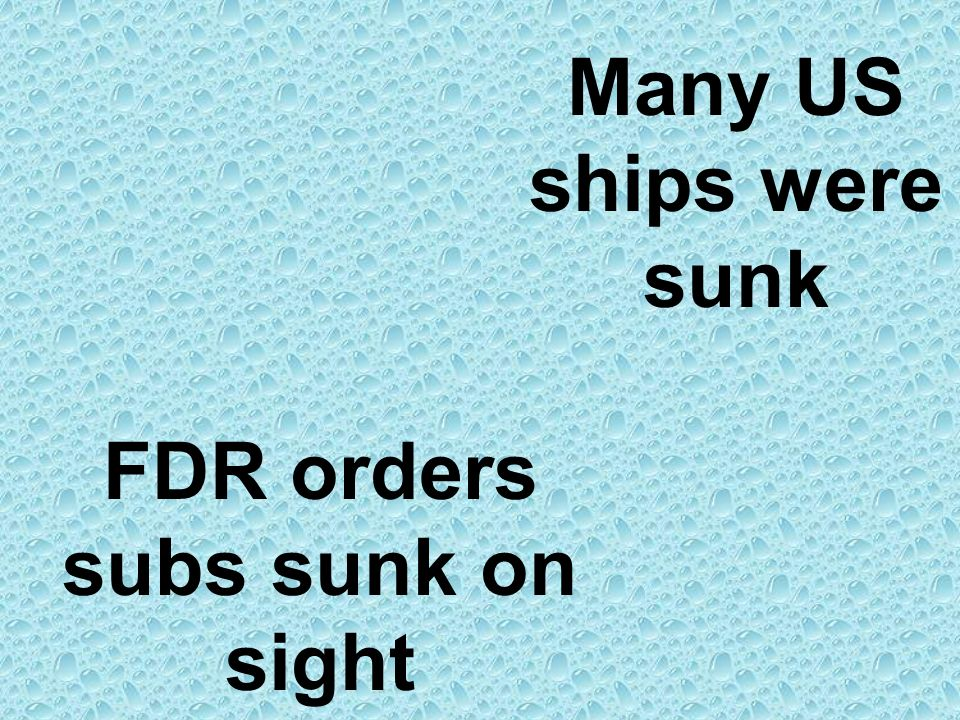 Many US ships were sunk FDR orders subs sunk on sight