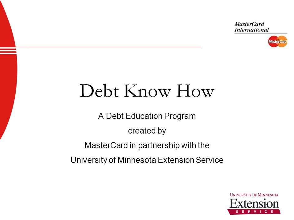 2 Welcome to Debt Know How Resource to help consumers get out of debt Includes: Website – www.debtknowhow.com Debt education workshops