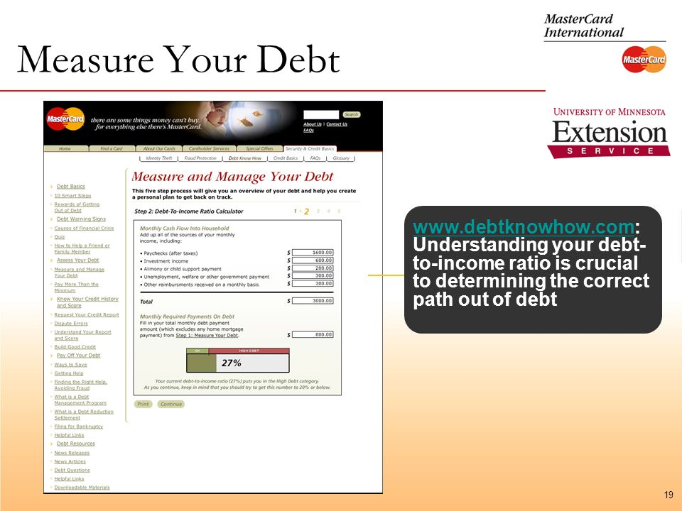 19 Measure Your Debt   Understanding your debt- to-income ratio is crucial to determining the correct path out of debt