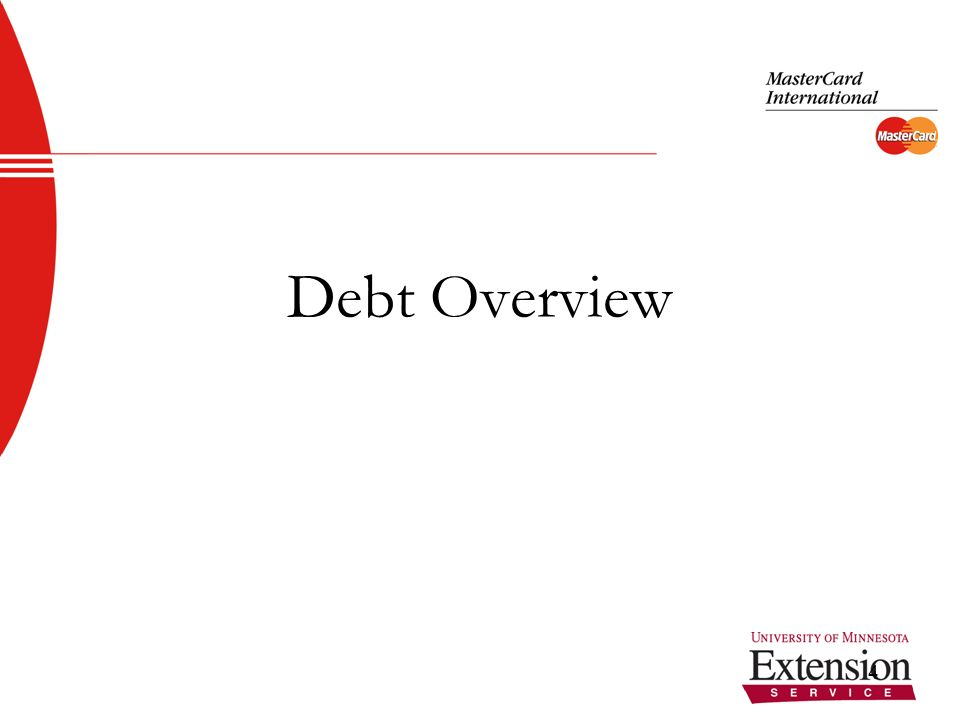 5 Debt in America Consumer spending accounts for more than two-thirds of total economic activity (FDIC) Approximately 45% of Americans carry no outstanding balance on their credit cards (Staff Working Paper, Federal Reserve 2004) 1 in 20 American households are in high debt (MSN Money)