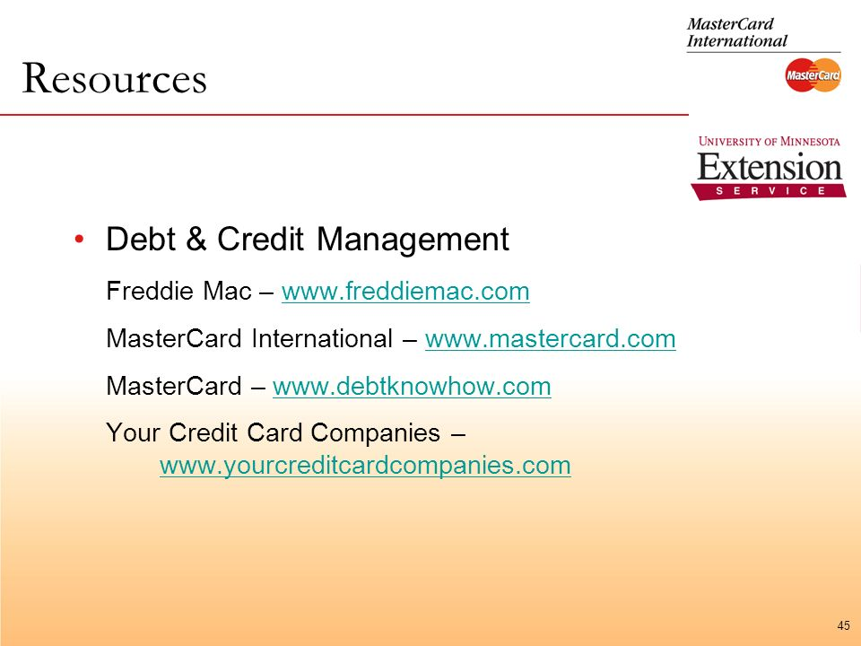 45 Resources Debt & Credit Management Freddie Mac –   MasterCard International –   MasterCard –   Your Credit Card Companies –