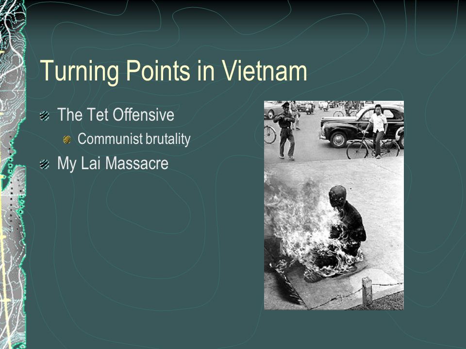 Turning Points in Vietnam The Tet Offensive Communist brutality My Lai Massacre