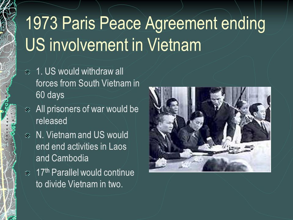 1973 Paris Peace Agreement ending US involvement in Vietnam 1. US would withdraw all forces from South Vietnam in 60 days All prisoners of war would b