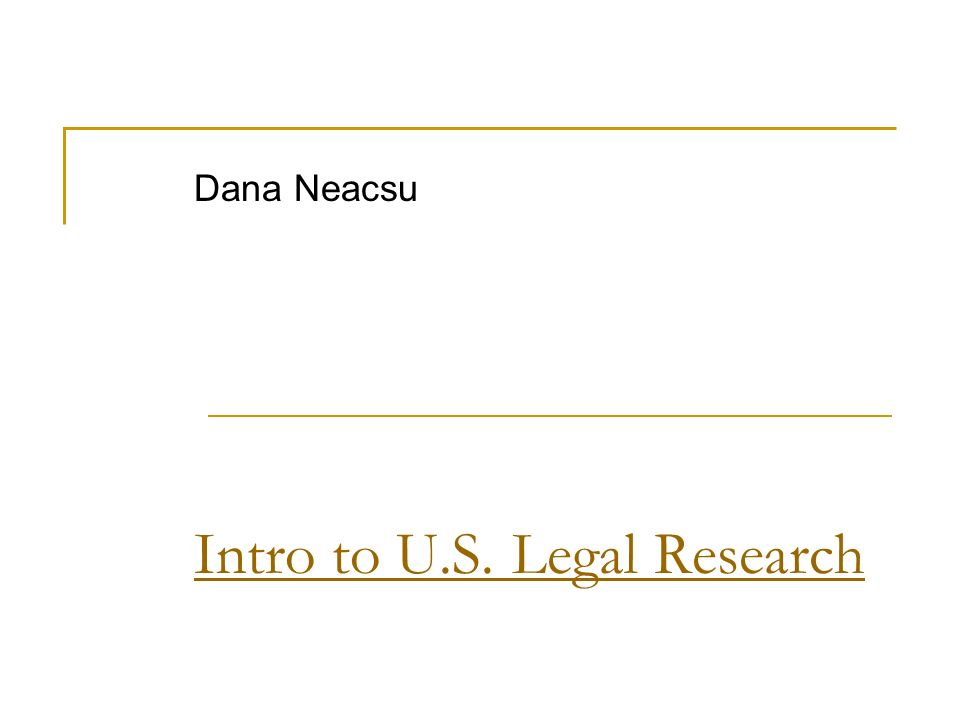 Intro to U.S. Legal Research Dana Neacsu