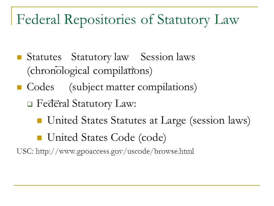 Federal Repositories of Statutory Law Statutes Statutory law Session laws (chronological compilations) Codes (subject matter compilations) Federal Sta