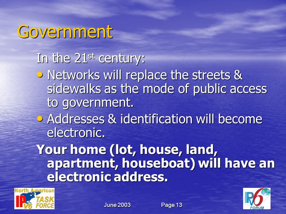June 2003Page 13 Government In the 21 st century: Networks will replace the streets & sidewalks as the mode of public access to government.