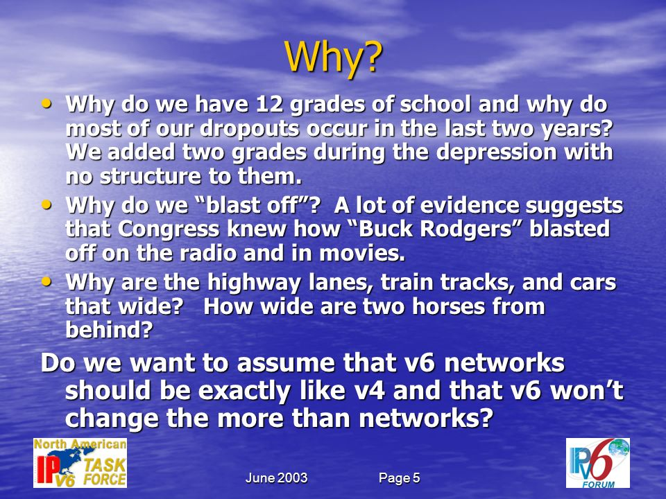 June 2003Page 5 Why? Why do we have 12 grades of school and why do most of our dropouts occur in the last two years? We added two grades during the de
