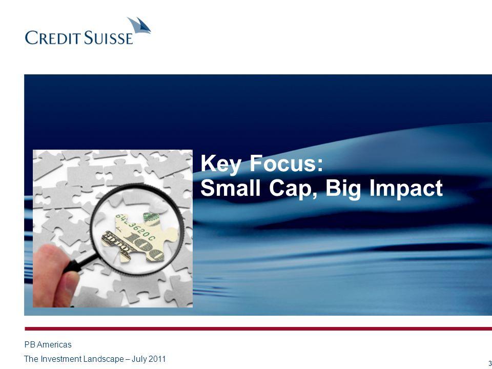 PB Americas The Investment Landscape – July 2011 Key Focus: Small Cap, Big Impact 3