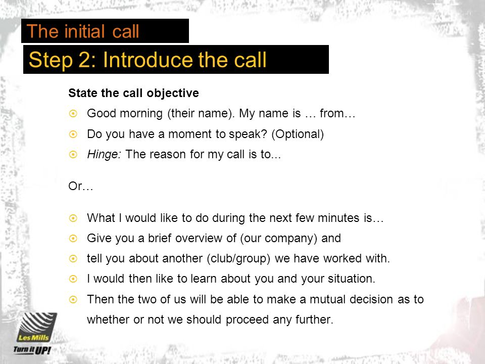 Step 2: Introduce the call State the call objective Good morning (their name).
