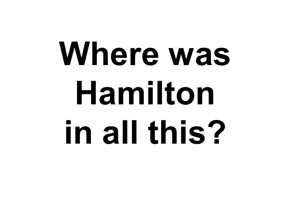 Where was Hamilton in all this?