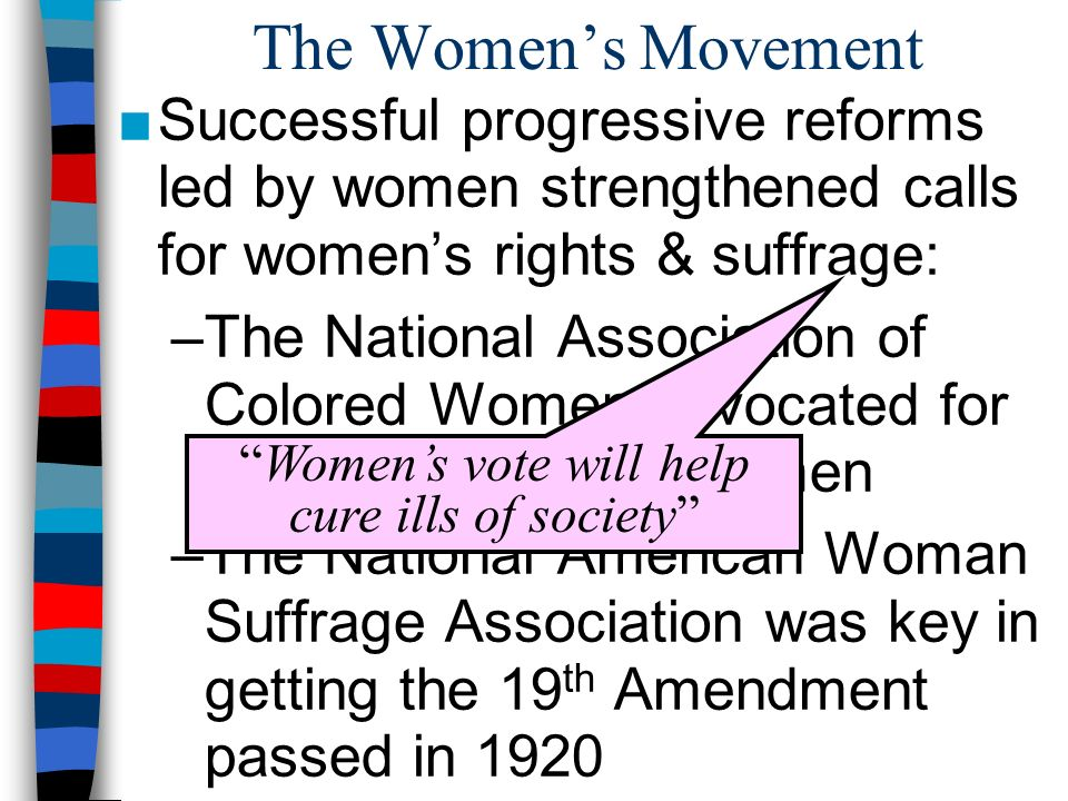 Successful progressive reforms led by women strengthened calls for womens rights & suffrage: –The National Association of Colored Women advocated for