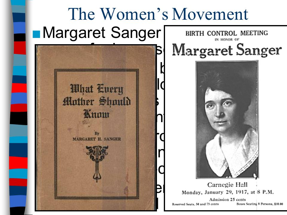 The Womens Movement Margaret Sanger championed the cause for increased birth control: –Sanger hoped birth control education would reduce the social st