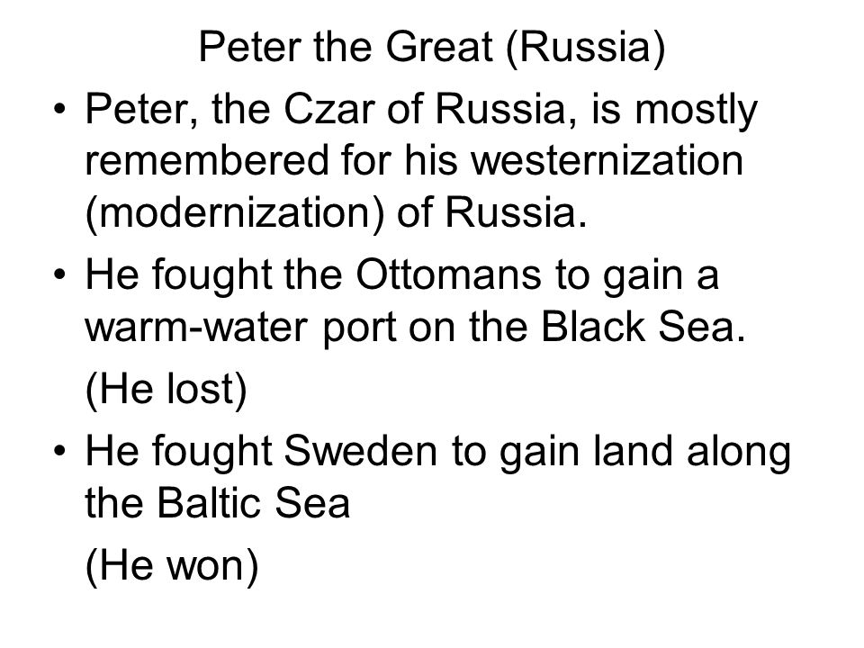 Peter the Great (Russia) Peter, the Czar of Russia, is mostly remembered for his westernization (modernization) of Russia. He fought the Ottomans to g