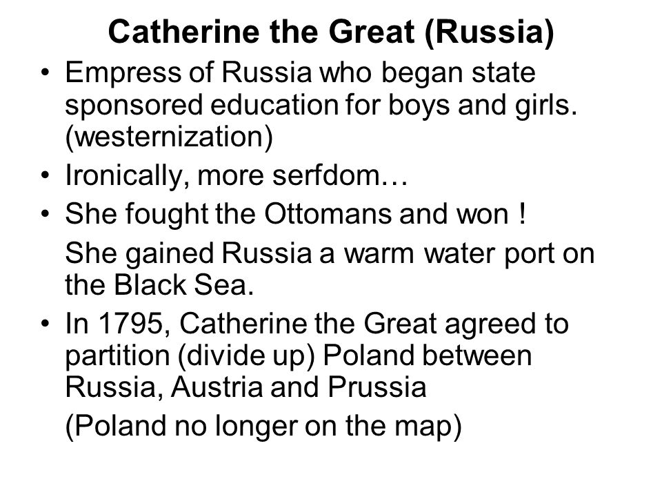 Catherine the Great (Russia) Empress of Russia who began state sponsored education for boys and girls. (westernization) Ironically, more serfdom… She
