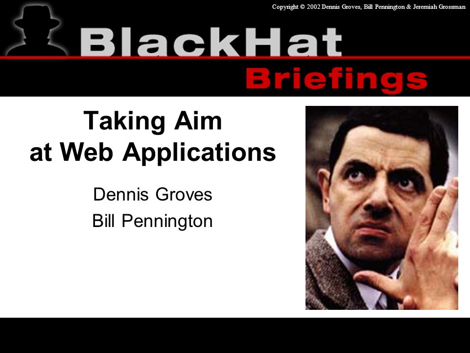Copyright © 2002 Dennis Groves, Bill Pennington & Jeremiah Grossman 12 XSS continued… Transient generally requires user interaction What can happen.