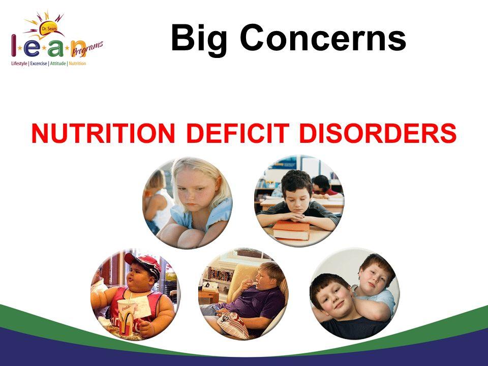 Big Concerns NUTRITION DEFICIT DISORDERS